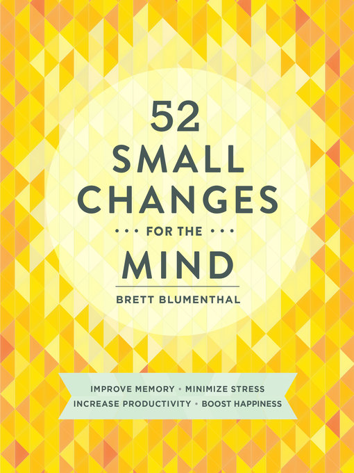 Title details for 52 Small Changes for the Mind by Brett Blumenthal - Available