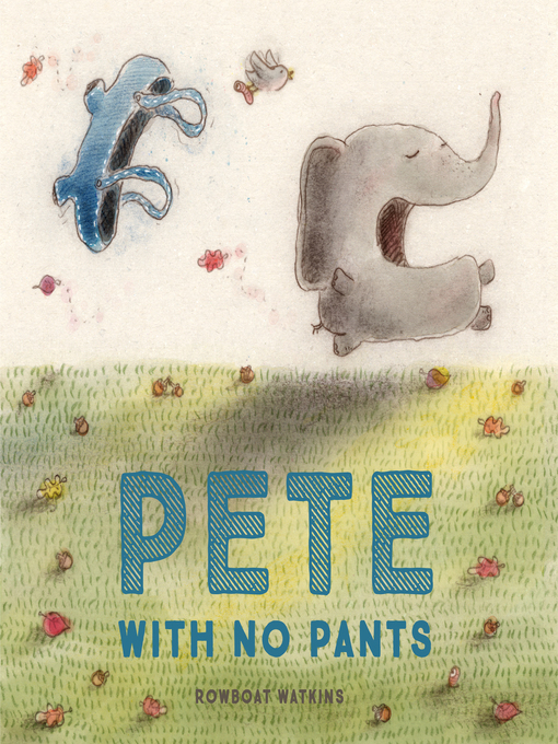 Title details for Pete With No Pants by Rowboat Watkins - Wait list