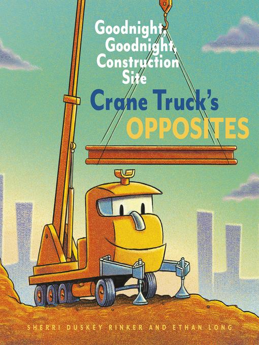 Title details for Crane Truck's Opposites by Sherri Duskey Rinker - Available