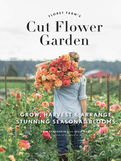 Title details for Floret Farm's Cut Flower Garden by Erin Benzakein - Wait list