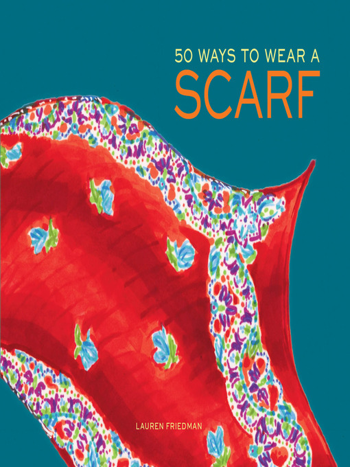 Title details for 50 Ways to Wear a Scarf by Lauren Friedman - Available