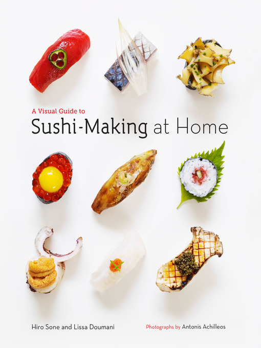 Title details for A Visual Guide to Sushi-Making at Home by Hiro Sone - Available