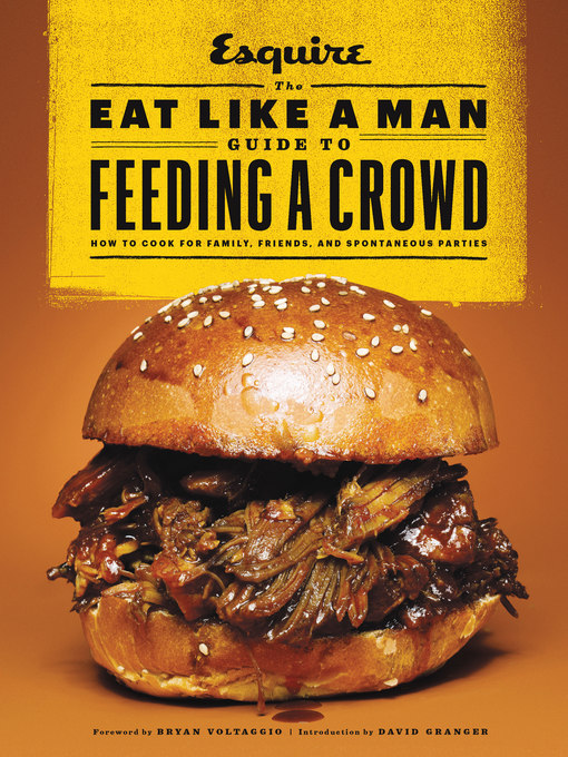Title details for The Eat Like a Man Guide to Feeding a Crowd by Ryan D'Agostino - Available