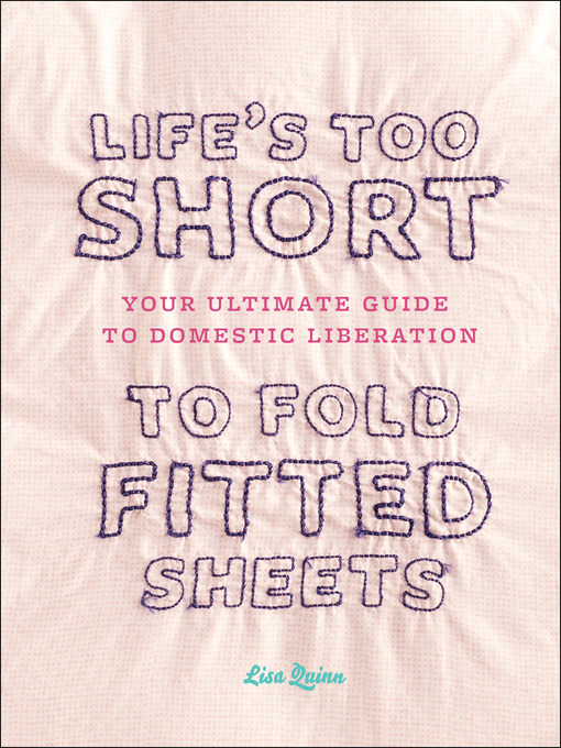 Title details for Life's Too Short to Fold Fitted Sheets by Lisa Quinn - Available