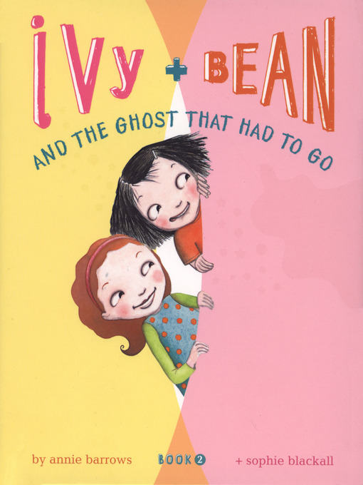 Title details for Ivy and Bean and the Ghost That Had to Go by Annie Barrows - Wait list