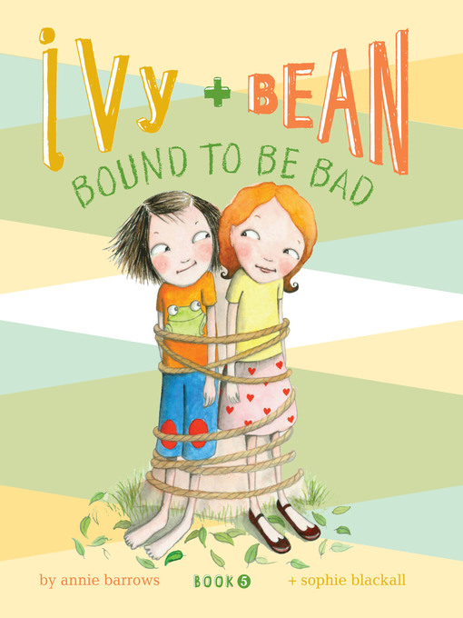 Title details for Ivy and Bean Bound to Be Bad by Annie Barrows - Wait list