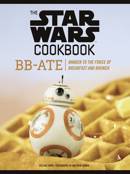 Book cover of The Star Wars cookbook : BB Ate : awaken to the force of breakfast and brunch