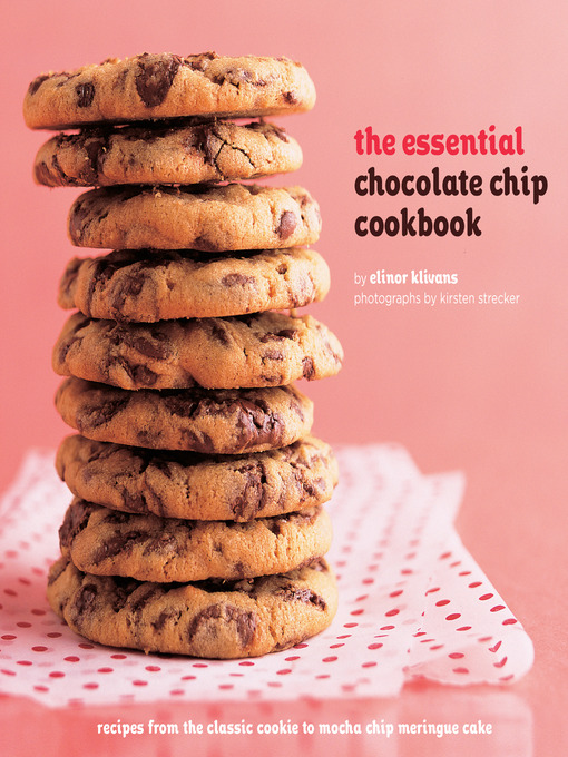 Title details for The Essential Chocolate Chip Cookbook by Elinor Klivans - Wait list