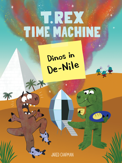 Title details for T. Rex Time Machine: Dinos in De-Nile by Jared Chapman - Available