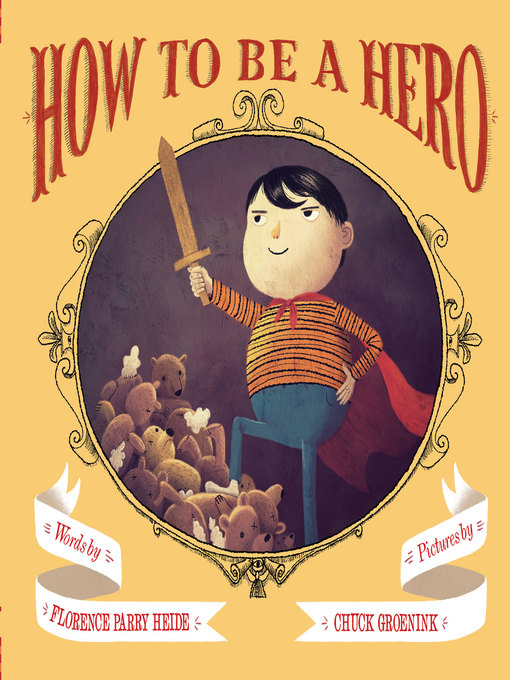 Title details for How to Be a Hero by Florence Parry Heide - Available