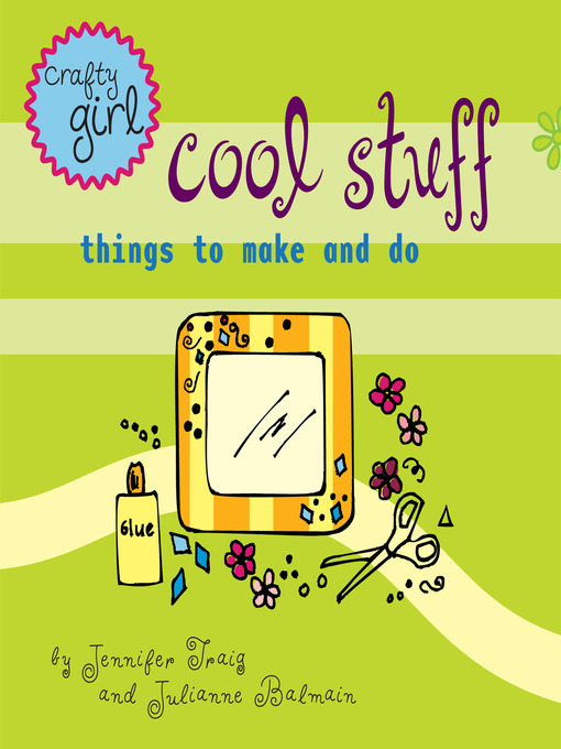 Title details for Crafty Girl: Cool Stuff by Julianne Balmain - Available