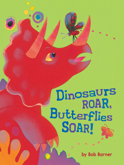 Title details for Dinosaurs Roar, Butterflies Soar! by Bob Barner - Available