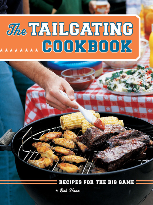Title details for The Tailgating Cookbook by Bob Sloan - Available