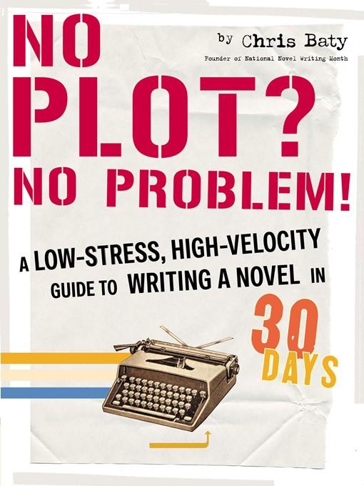 Title details for No Plot? No Problem! by Chris Baty - Wait list