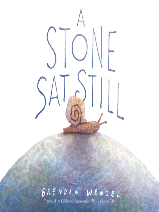 Title details for A Stone Sat Still by Brendan Wenzel - Available