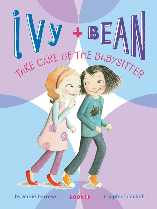Title details for Ivy and Bean Take Care of the Babysitter by Annie Barrows - Available