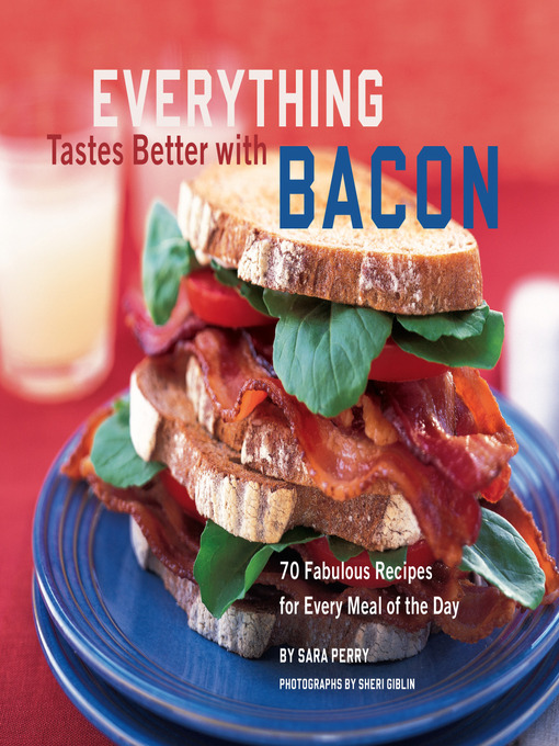 Title details for Everything Tastes Better with Bacon by Sara Perry - Available