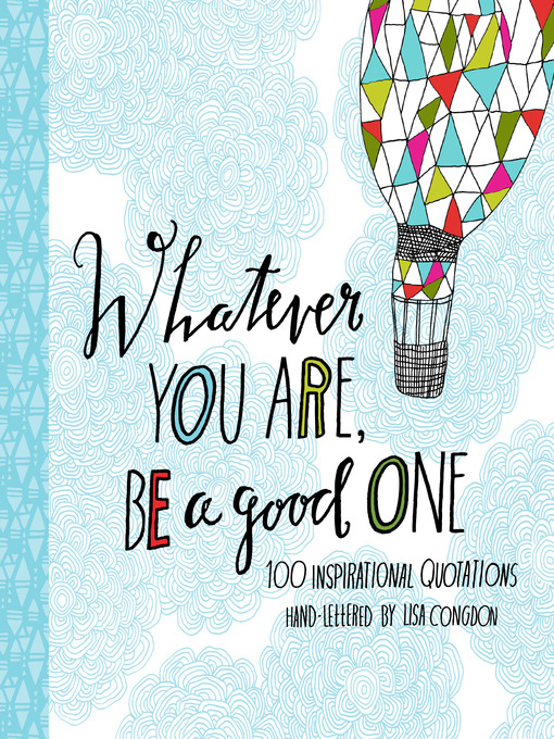 Title details for Whatever You Are, Be a Good One by Lisa Congdon - Available