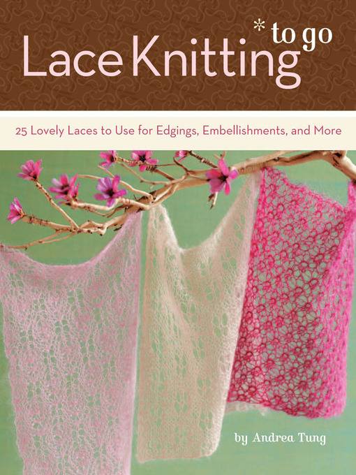 Title details for Lace Knitting to Go by Andrea Tung - Wait list