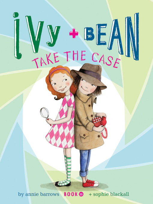 Title details for Ivy and Bean Take the Case by Annie Barrows - Wait list