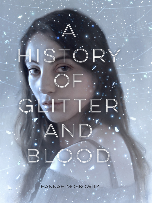 Title details for A History of Glitter and Blood by Hannah Moskowitz - Available