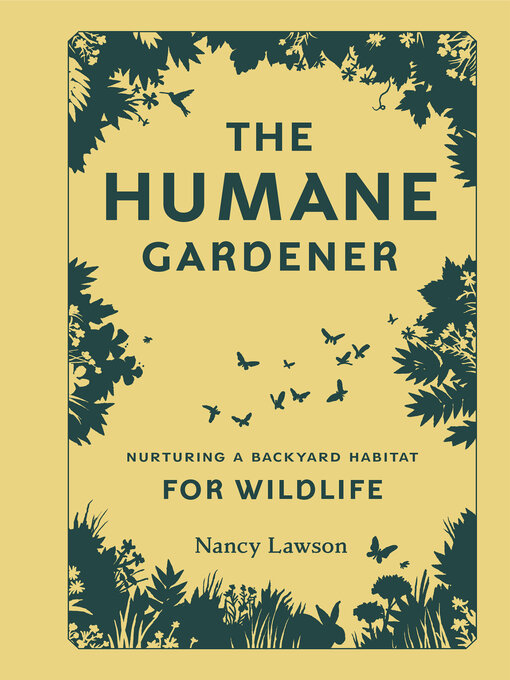 Title details for The Humane Gardener by Nancy Lawson - Available