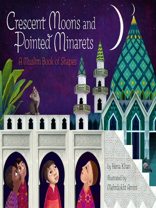 Crescent Moons and Pointed Minarets A Muslim Book of Shapes  by Hena Khan