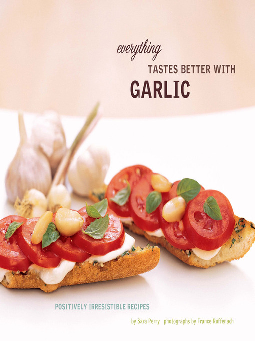 Title details for Everything Tastes Better with Garlic by Sara Perry - Available