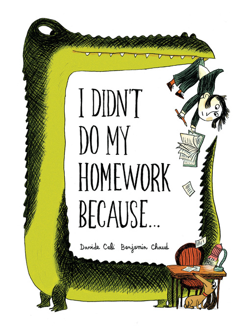 Title details for I Didn't Do My Homework Because… by Davide Cali - Available