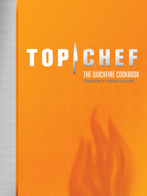 Title details for Top Chef: The Quickfire Cookbook by The Creators of Top Chef - Available