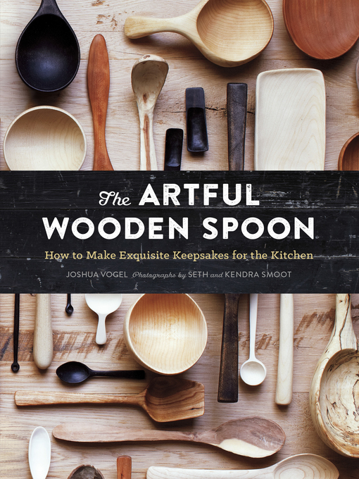 Title details for The Artful Wooden Spoon by Joshua Vogel - Available