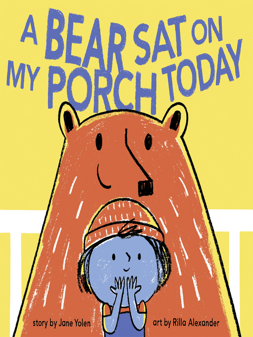 Title details for A Bear Sat on My Porch Today by Jane Yolen - Available
