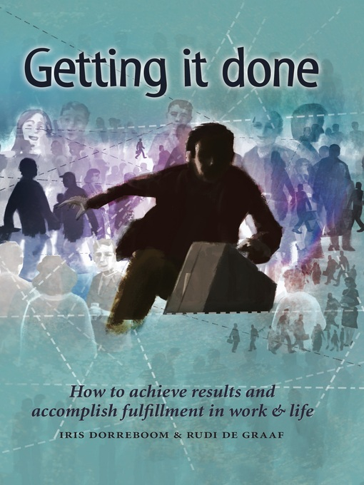 Getting It Done How to Achieve Results and Accomplish Fulfillment in Work & Life