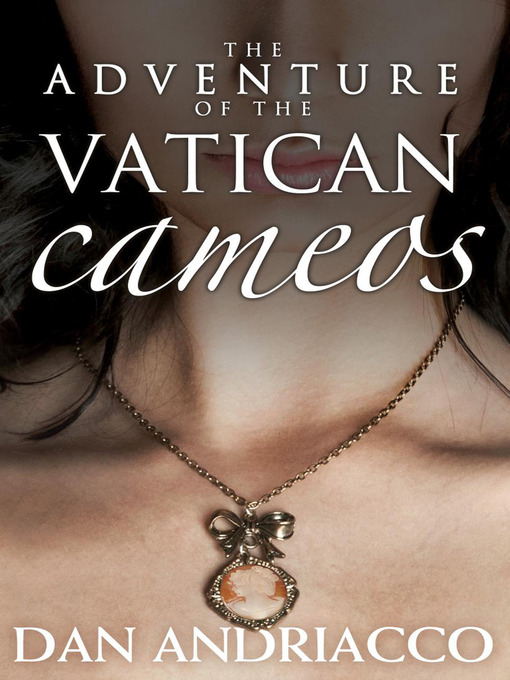 Title details for The Adventure of the Vatican Cameos by Dan Andriacco - Available