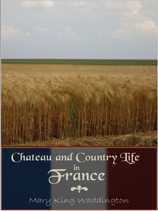 Title details for Chateau and Country Life in France by Mary King Waddington - Available