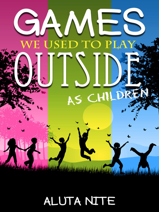 Title details for Games We Used to Play Outside as Children by Aluta Nite - Available