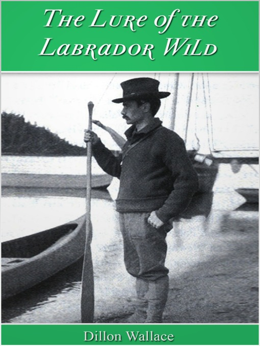 Title details for The Lure of the Labrador Wild by Dillon Wallace - Wait list