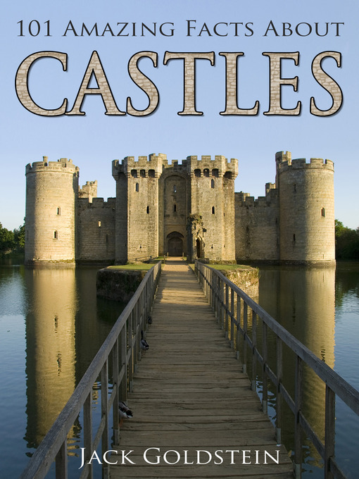 Title details for 101 Amazing Facts about Castles by Jack Goldstein - Available