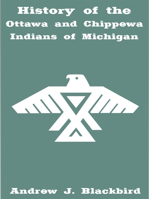 Title details for History of the Ottawa and Chippewa Indians of Michigan by Andrew Blackbird - Wait list