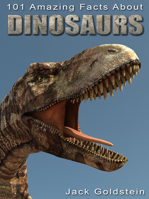 Title details for 101 Amazing Facts about Dinosaurs by Jack Goldstein - Available
