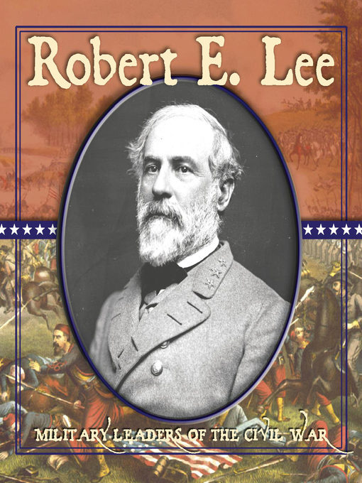 a biography of robert e lee a military leader represented in great american generals by ian hogg Davis, william c crucible of command: ulysses s grant and robert e lee - the war they fought, the peace they forged boston: da capo press, a member of perseus books group, 2014 boston: da capo press, a member of perseus books group, 2014.