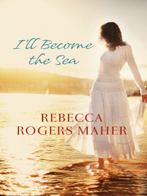 Title details for I'll Become the Sea by Rebecca Rogers Maher - Available