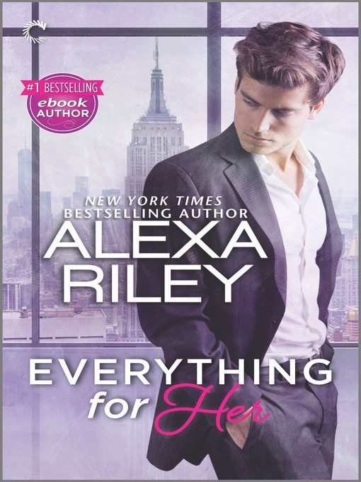 Title details for Everything for Her--A Full-Length Novel of Sexy Obsession by Alexa Riley - Available