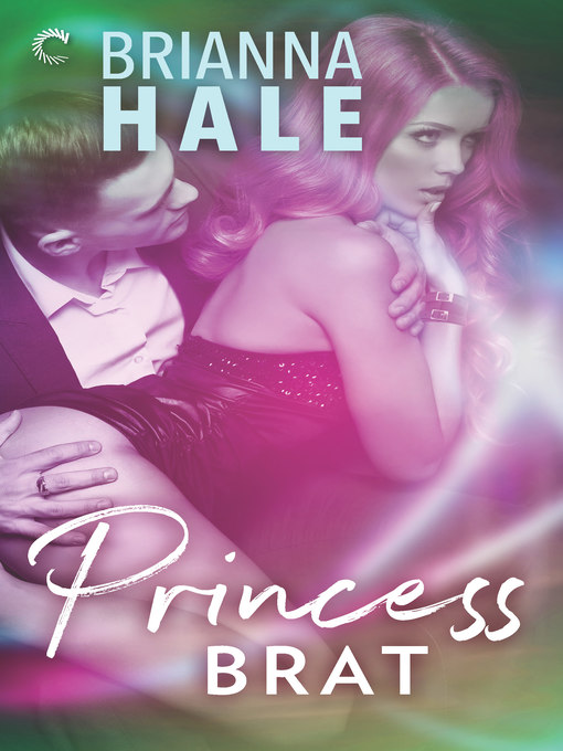 Title details for Princess Brat by Brianna Hale - Available