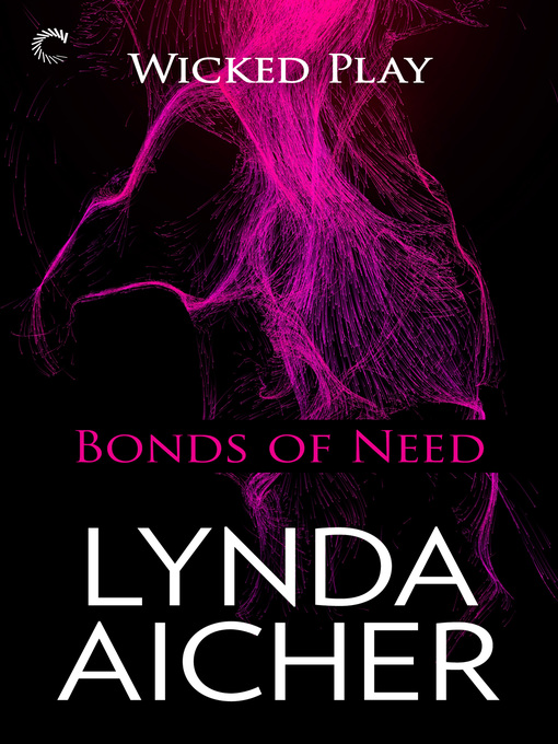 Title details for Bonds of Need: Book Two of Wicked Play by Lynda Aicher - Available