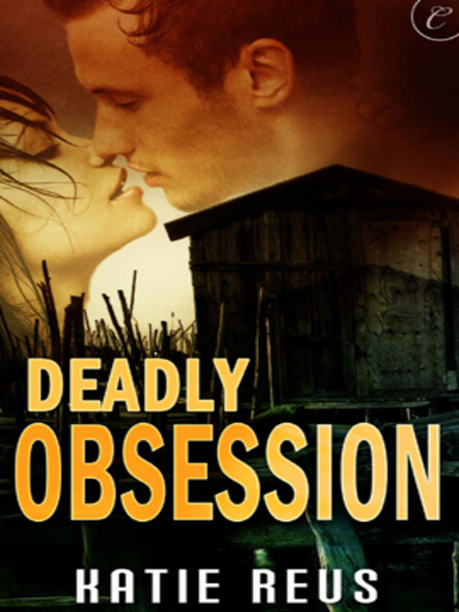 Title details for Deadly Obsession by Katie Reus - Available