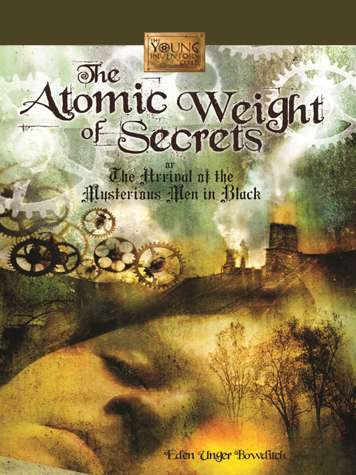 Title details for The Atomic Weight of Secrets or The Arrival of the Mysterious Men in Black by Eden Unger Bowditch - Available