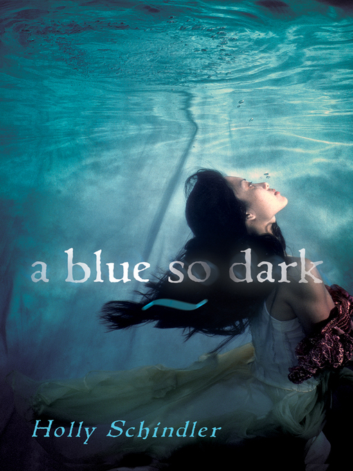 Title details for A Blue So Dark by Holly Schindler - Available