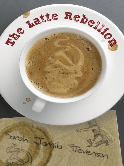 Title details for The Latte Rebellion by Sarah Jamila Stevenson - Available