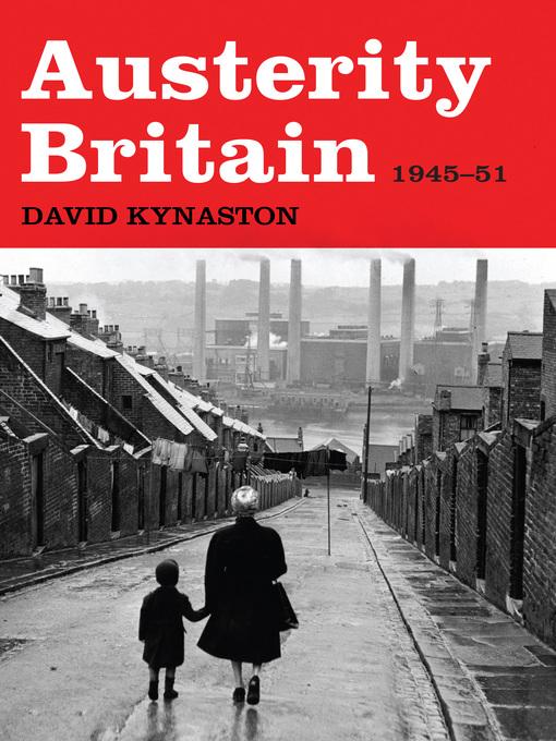 Title details for Austerity Britain, 1945-1951 by David Kynaston - Wait list